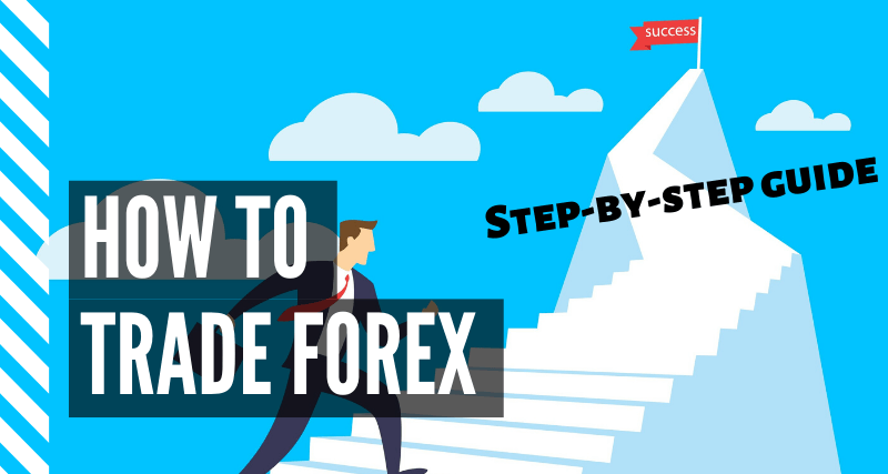 How to trade forex: A step-by-step guide to kick-off your trading